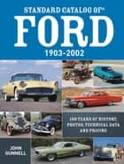 Standard Catalog of Ford, 1903-2002 - 100 Years of History, Photos, Technical Data and Pricing ebook by John Gunnell