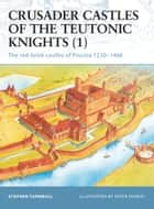 Crusader Castles of the Teutonic Knights (1) - The red-brick castles of Prussia 1230–1466 ebook by Dr Stephen Turnbull, Peter Dennis