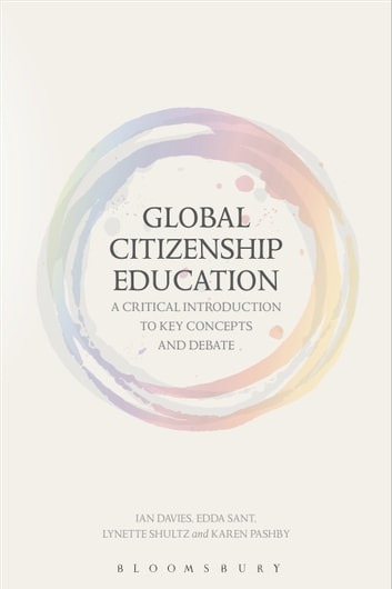 Global Citizenship Education: A Critical Introduction to Key Concepts and Debates ebook by Edda Sant,Lynette Shultz,Dr Ian Davies,Dr Karen Pashby