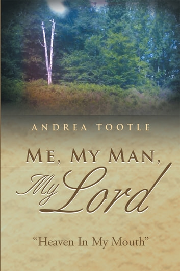 "Me, My Man, My Lord - ""Heaven in My Mouth"" ebook by Andrea Tootle"