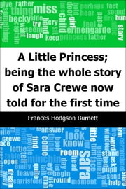 A Little Princess; being the whole story of Sara Crewe now told for the first time ebook by Frances Hodgson Burnett