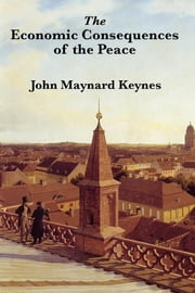 The Economic Consequences of Peace ebook by John Maynard Keynes