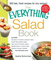 The Everything Salad Book: Includes Raspberry-Cranberry Spinich Salad, Sweet Spring Baby Salad, Dijon Apricot Chicken Salad, Mediterranean Tomato Salad, Sesame Orange Coleslaw ebook by Aysha Schurman