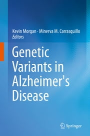 Genetic Variants in Alzheimer's Disease ebook by Kevin Morgan,Minerva M. Carrasquillo