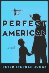 The Perfect American ebook by peter stephan Jungk