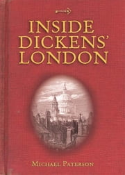 Inside Dickens' London ebook by Michael Paterson