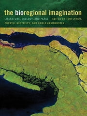 The Bioregional Imagination - Literature, Ecology, and Place ebook by Anne Milne, Bart Welling, Chad Wriglesworth,...