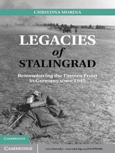 Legacies of Stalingrad - Remembering the Eastern Front in Germany since 1945 ebook by Christina Morina
