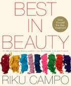 Best in Beauty - An Ultimate Guide to Makeup and Skincare Techniques, Tools, and Products ebook by Riku Campo