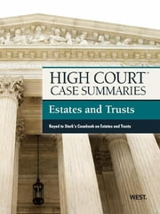 High Court Case Summaries on Estates and Trusts, Keyed to Sterk, 4th ebook by Publishers Editorial Staff