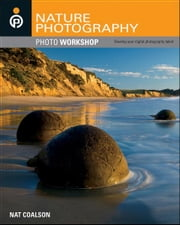 Nature Photography Photo Workshop ebook by Nat  Coalson