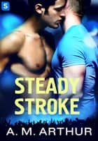 Steady Stroke ebook by A.M. Arthur
