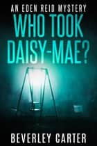 Who Took Daisy-Mae? ebook by Beverley Carter