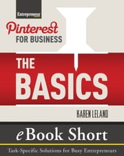 Pinterest for Business: The Basics - eBook Short: Task-Specific Solutions for Business Entrepreneurs ebook by Karen Leland