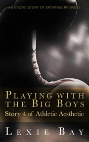 Playing with the Big Boys ebook by Lexie Bay