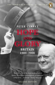 Hope and Glory - Britain 1900-2000 ebook by Peter Clarke