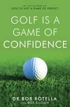 Golf is a Game of Confidence ebook by Dr. Bob Rotella, Bob Cullen