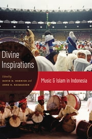 Divine Inspirations - Music and Islam in Indonesia ebook by David Harnish,Anne Rasmussen