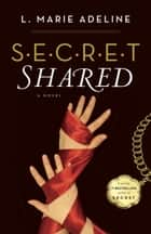 SECRET Shared - A S.E.C.R.E.T. Novel ebook by L. Marie Adeline