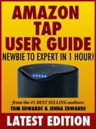 Amazon Tap User Guide: Newbie to Expert in 1 Hour! ebook by Tom Edwards