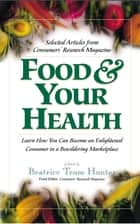 Food & Your Health - Selected Articles from Consumers' Research Magazine ebook by Beatrice Trum Hunter