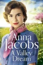 A Valley Dream - Book 1 in the uplifting new Backshaw Moss series ebook by Anna Jacobs