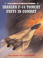 Iranian F-14 Tomcat Units in Combat ebook by Tom Cooper,Farzad Bishop,Mr Chris Davey