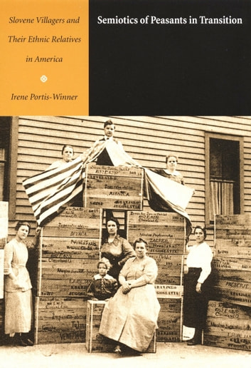Semiotics of Peasants in Transition - Slovene Villagers and Their Ethnic Relatives in America ebook by Irene Portis-Winner,C.  H. Van Schooneveld