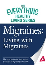 Migraines: Living with Migraines - The most important information you need to improve your health ebook by Adams Media