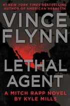 Lethal Agent ebook by Vince Flynn, Kyle Mills