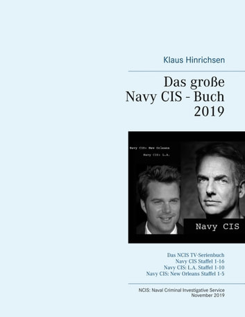 Das große Navy CIS - Buch 2019 - Das NCIS TV-Serienbuch: Navy CIS Staffel 1-16 Navy CIS: L.A. Staffel 1-10 Navy CIS: New Orleans Staffel 1-5 eBook by Klaus Hinrichsen