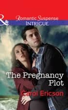 The Pregnancy Plot (Mills & Boon Intrigue) (Brothers in Arms: Retribution, Book 2) eBook by Carol Ericson