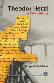 Theodor Herzl: A New Reading ebook by Georges Yitzhak  Weisz