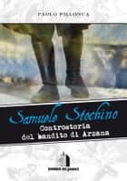 Samuele Stochino - Controstoria del bandito di Arzana eBook by Paolo Pillonca