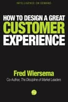 How to Design a Great Customer Experience ebook by Fred Wiersema