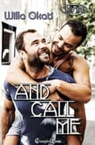 And Call Me (Duet) ebook by Willa Okati