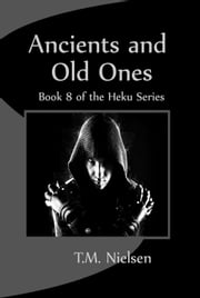 Ancients and Old Ones: Book 8 of the Heku Series ebook by T.M. Nielsen