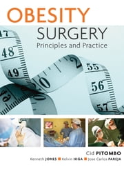 Obesity Surgery: Principles and Practice - Principles and Practice ebook by Cid Pitombo,Kenneth Jones,Kelvin Higa,Jose Pareja