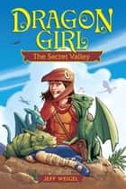 Dragon Girl: The Secret Valley ebook by Jeff Weigel