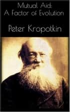 Mutual Aid: A Factor of Evolution ebook by Peter Kropotkin