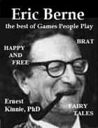 Eric Berne--the Best of Games People Play ebook by Ernest Kinnie