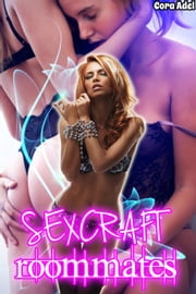 Sexcraft - Roomates ebook by Cora Adel