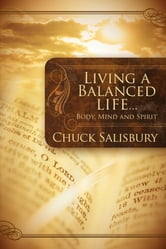 Living a Balanced Life - Body, Mind and Spirit ebook by Chuck Salisbury