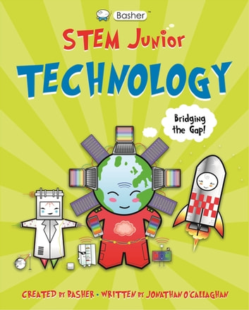 Basher STEM Junior: Technology ebook by Jonathan O'Callaghan
