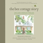 The Bee Cottage Story - How I Made a Muddle of Things and Decorated My Way Back to Happiness ebook by Frances Schultz,Trevor Tondro,Newell Turner