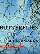 Butterflies in Bucaramanga ebook by Tanna Patterson-Z