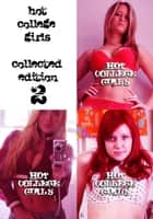 Hot College Girls Collected Edition 2 - A sexy photo book - Volumes 4 to 6 ebook by Illyana Moskowicz