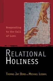 Relational Holiness - Responding to the Call of Love ebook by Oord,Thomas,Jay