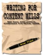 Writing for Content Mills:Power-up Your Writing Career ebook by Maryan Pelland