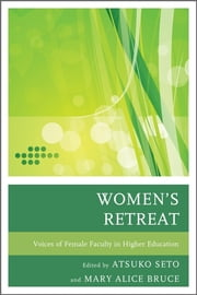 Women's Retreat - Voices of Female Faculty in Higher Education ebook by Atsuko Seto,Mary Alice Bruce